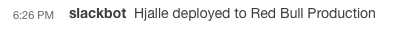 Slackbot lets everyone know when we have a deploy to production